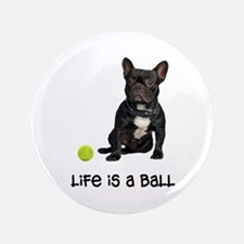 "French Bulldog Life 3.5"" Button"