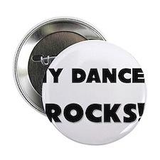 """MY Dancer ROCKS! 2.25"""" Button"""