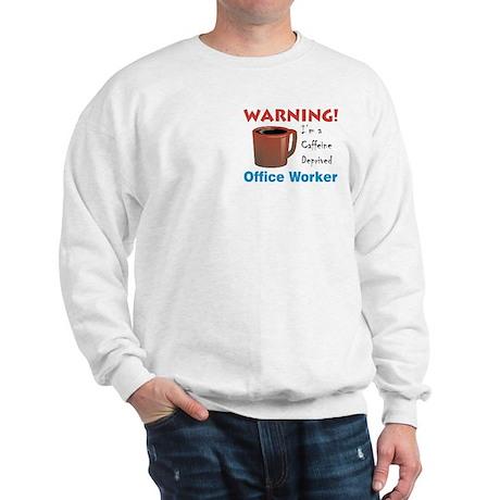 Caffeine Deprived Office Worker Sweatshirt