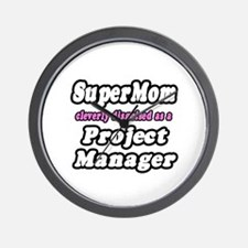 """""""SuperMom...Project Manager"""" Wall Clock"""