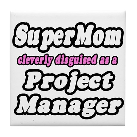 """SuperMom...Project Manager"" Tile Coaster"