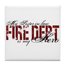 My Sister-in-law My Hero - Fire Dept Tile Coaster