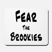 Fear the Brookies Mousepad
