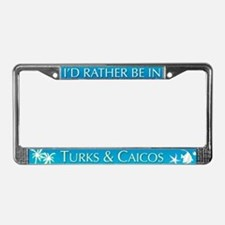 I'd Rather be in Turks & Caicos License Frame