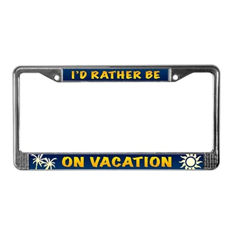 I'd Rather be on Vacation License Plate Frame
