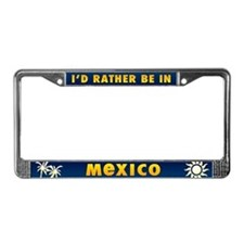 I'd Rather be in Mexico License Plate Frame