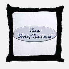 I Say 'Merry Christmas' Throw Pillow
