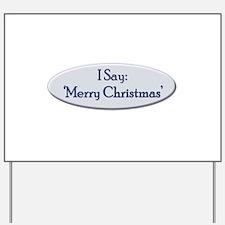 I Say 'Merry Christmas' Yard Sign