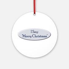 I Say 'Merry Christmas' Ornament (Round)