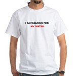 I AM WALKING FOR MY SISTER White T-Shirt