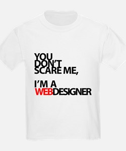 You don't scare me, I'm a webdesigner T-Shirt