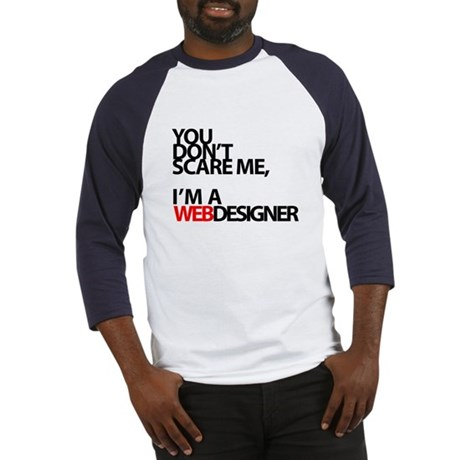 You don't scare me, I'm a webdesigner Baseball Jer