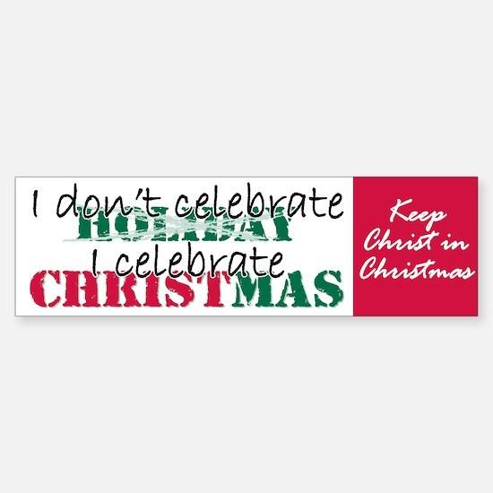 I celebrate Christmas Bumper Bumper Bumper Sticker
