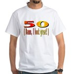 50 Damn, I Look Good White T-Shirt