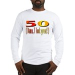 50 Damn, I Look Good Long Sleeve T-Shirt