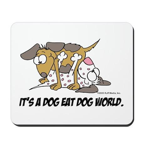 It's a dog eat dog world - Mousepad