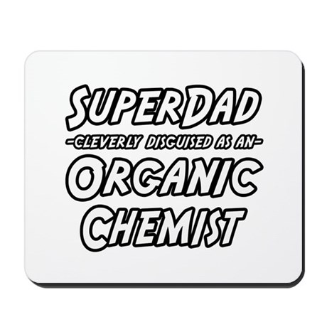 """Super Dad..Organic Chemist"" Mousepad"