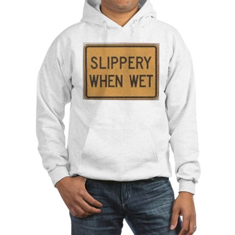 Slippery When Wet Hooded Sweatshirt