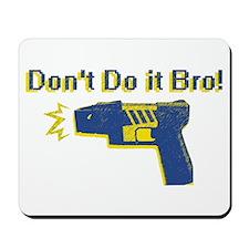 Don't Do It Bro Mousepad