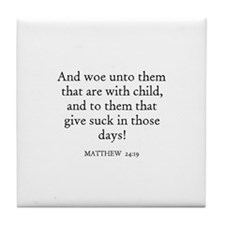MATTHEW  24:19 Tile Coaster
