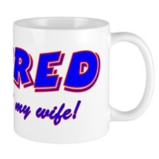 Retired, Please Tell My Wife Mug