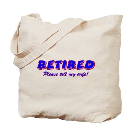 Retired, Please Tell My Wife Tote Bag