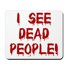 I See Dead People! Mousepad
