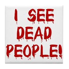 I See Dead People! Tile Coaster