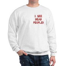 I See Dead People! Sweatshirt