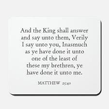 MATTHEW  25:40 Mousepad
