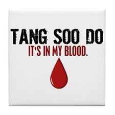 In My Blood (Tang Soo Do) Tile Coaster