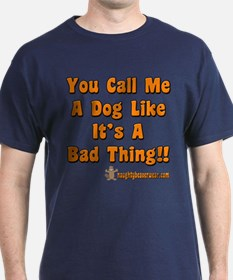 You Call Me A Dog T-Shirt