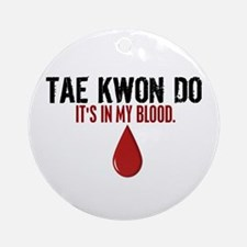 In My Blood (Tae Kwon Do) Ornament (Round)