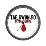 In My Blood (Tae Kwon Do) Wall Clock