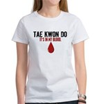 In My Blood (Tae Kwon Do) Women's T-Shirt