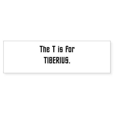 T is for Tiberius...Light Bumper Sticker