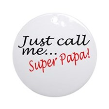 Just Call Me Super Papa Ornament (Round)