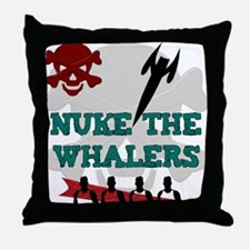 NUKE THE WHALERS Throw Pillow