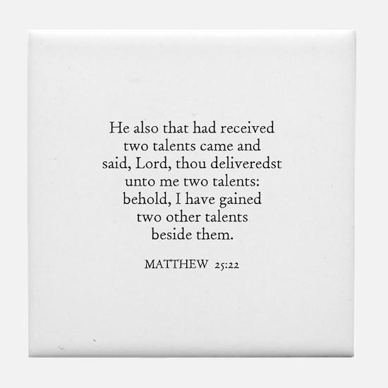 MATTHEW  25:22 Tile Coaster