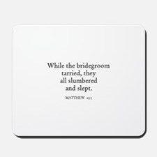 MATTHEW  25:5 Mousepad
