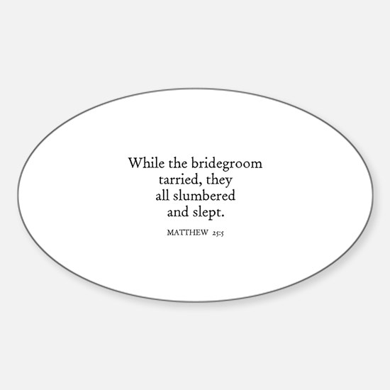 MATTHEW 25:5 Oval Decal