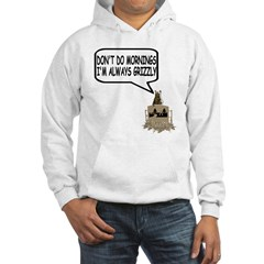Don't do mornings Grizzly Hoodie
