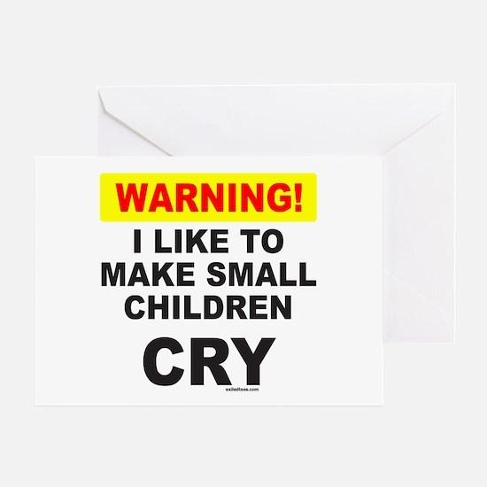 I MAKE KIDS CRY Greeting Card