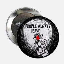 """People Leave - 2.25"""" Button"""