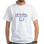 Life is Short Read Fast White T-Shirt