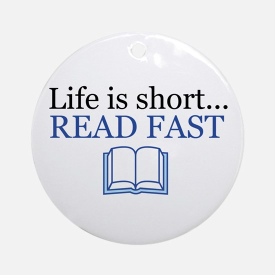 Life is Short Read Fast Ornament (Round)