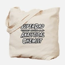 """SuperDad Analytical Chemist"" Tote Bag"