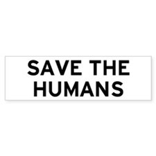 Save Humans Bumper Sticker