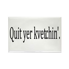 Quit Yer Kvetchin' Rectangle Magnet