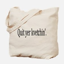 Quit Yer Kvetchin' Tote Bag